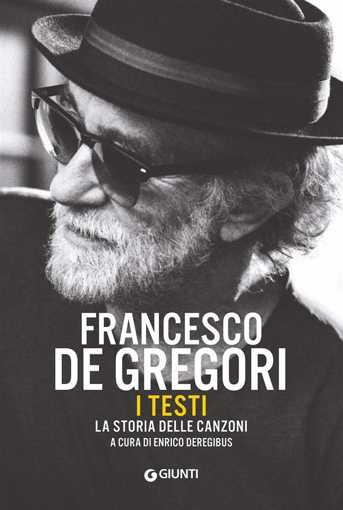 De Gregori, un libro con i testi delle sue canzoni e la loro storia raccontata da Enrico Deregibus